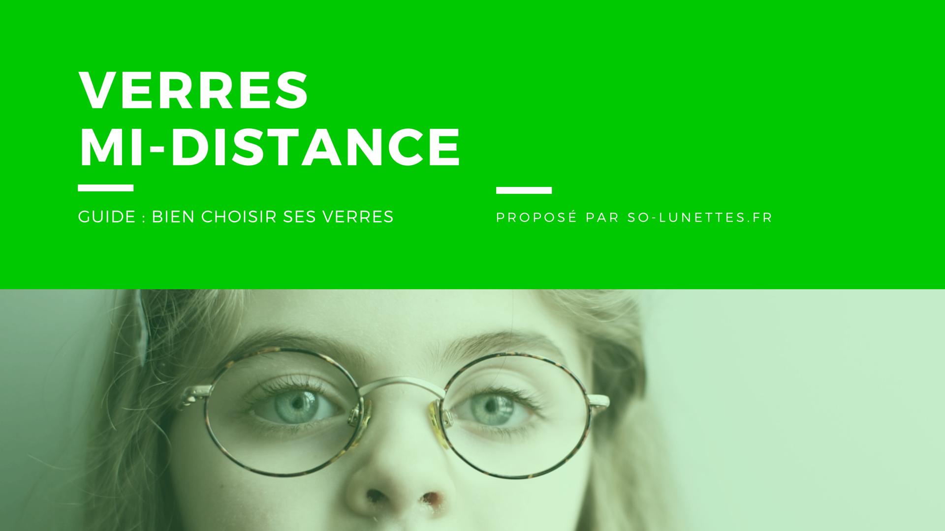 6cb9dcead0 Guide : choisir ses verres mi-distance - So-Lunettes